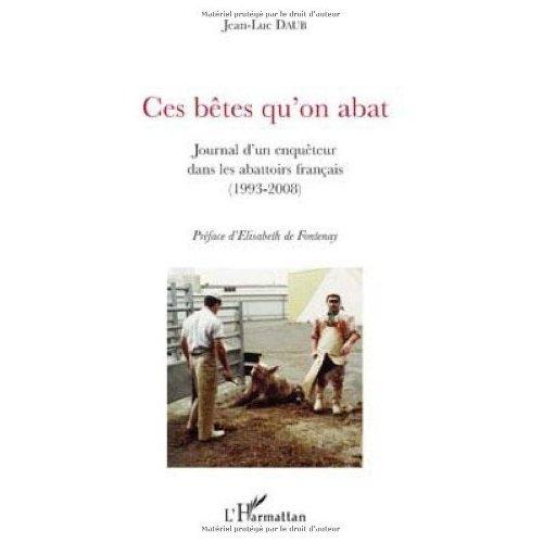 Ces bêtes qu'on abat, Jean-Luc Daub, Elisabeth de Fontenay, abattoirs français, abattage des animaux, abattage rituel